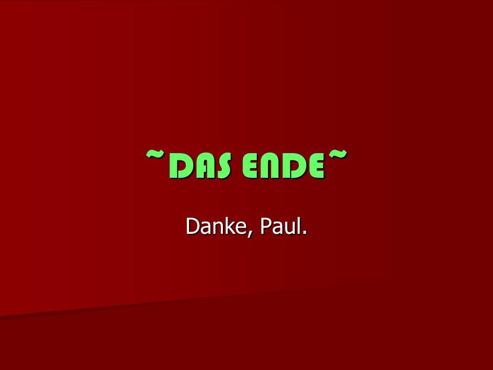 ~DAS ENDE~ Danke, Paul.