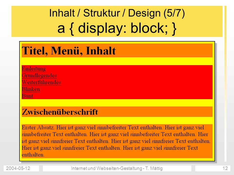 2004-05-12Internet und Webseiten-Gestaltung - T. Mättig12 Inhalt / Struktur / Design (5/7) a { display: block; }