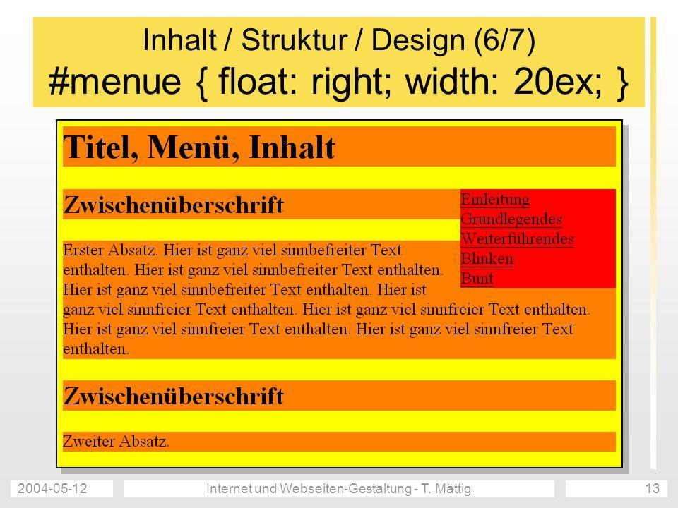 2004-05-12Internet und Webseiten-Gestaltung - T. Mättig13 Inhalt / Struktur / Design (6/7) #menue { float: right; width: 20ex; }