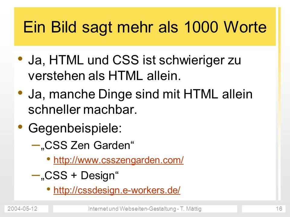 2004-05-12Internet und Webseiten-Gestaltung - T. Mättig16 Ein Bild sagt mehr als 1000 Worte Ja, HTML und CSS ist schwieriger zu verstehen als HTML all