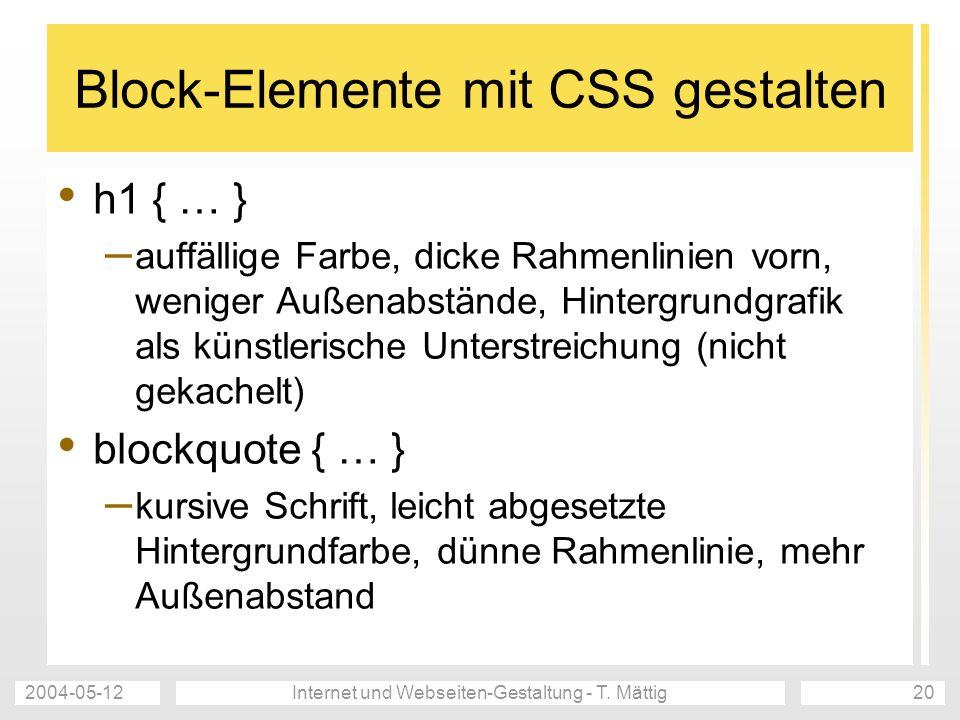 2004-05-12Internet und Webseiten-Gestaltung - T. Mättig20 Block-Elemente mit CSS gestalten h1 { … } – auffällige Farbe, dicke Rahmenlinien vorn, wenig
