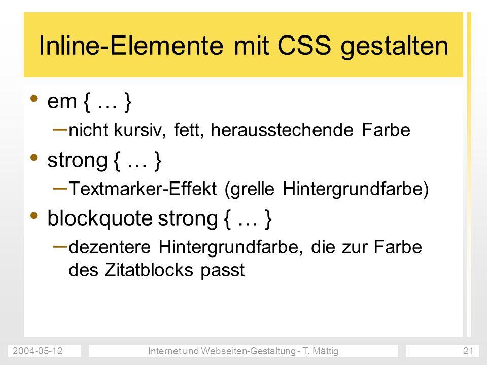 2004-05-12Internet und Webseiten-Gestaltung - T. Mättig21 Inline-Elemente mit CSS gestalten em { … } – nicht kursiv, fett, herausstechende Farbe stron