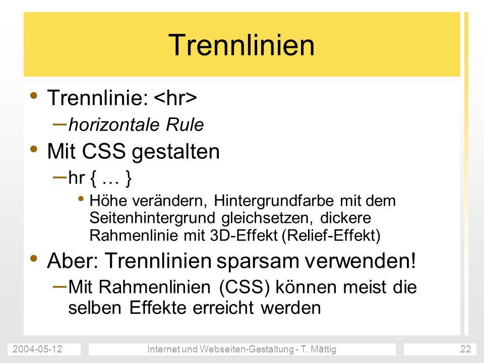 2004-05-12Internet und Webseiten-Gestaltung - T. Mättig22 Trennlinien Trennlinie: – horizontale Rule Mit CSS gestalten – hr { … } Höhe verändern, Hint