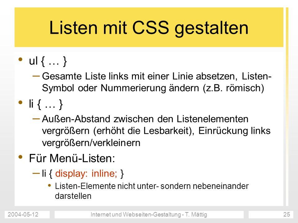 2004-05-12Internet und Webseiten-Gestaltung - T. Mättig25 Listen mit CSS gestalten ul { … } – Gesamte Liste links mit einer Linie absetzen, Listen- Sy
