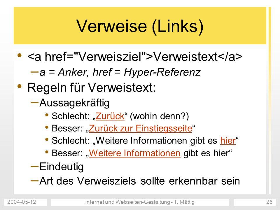 2004-05-12Internet und Webseiten-Gestaltung - T. Mättig26 Verweise (Links) Verweistext – a = Anker, href = Hyper-Referenz Regeln für Verweistext: – Au