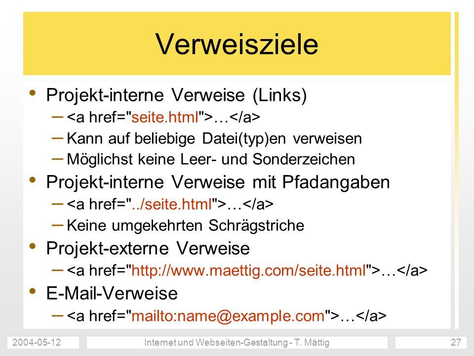 2004-05-12Internet und Webseiten-Gestaltung - T. Mättig27 Verweisziele Projekt-interne Verweise (Links) – … – Kann auf beliebige Datei(typ)en verweise