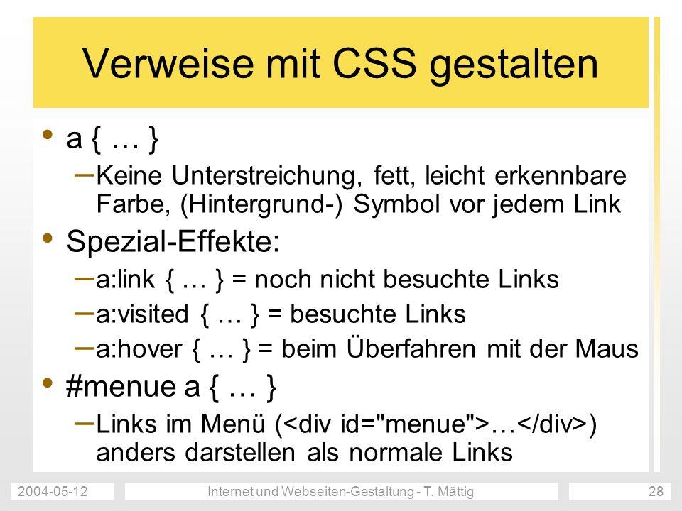 2004-05-12Internet und Webseiten-Gestaltung - T. Mättig28 Verweise mit CSS gestalten a { … } – Keine Unterstreichung, fett, leicht erkennbare Farbe, (