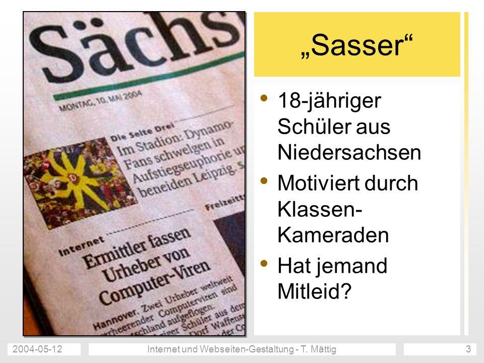 2004-05-12Internet und Webseiten-Gestaltung - T. Mättig3 Sasser 18-jähriger Schüler aus Niedersachsen Motiviert durch Klassen- Kameraden Hat jemand Mi