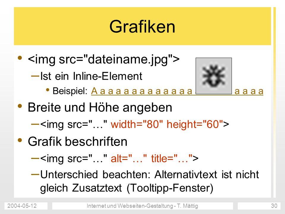 2004-05-12Internet und Webseiten-Gestaltung - T. Mättig30 Grafiken – Ist ein Inline-Element Beispiel: A a a a a a a a a a a a a a a a a a a a a a Brei