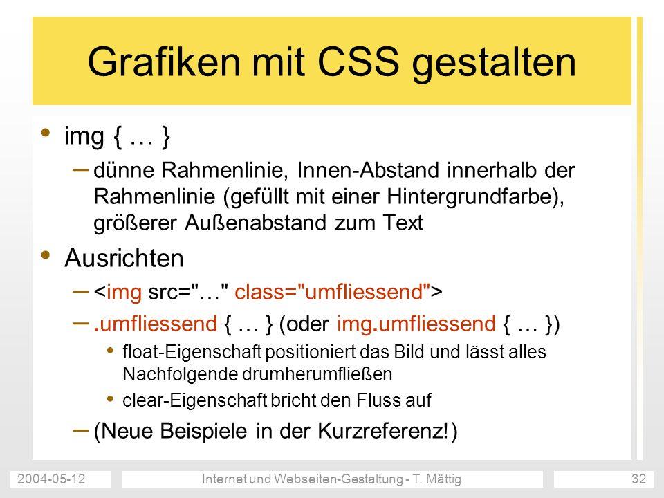 2004-05-12Internet und Webseiten-Gestaltung - T. Mättig32 Grafiken mit CSS gestalten img { … } – dünne Rahmenlinie, Innen-Abstand innerhalb der Rahmen