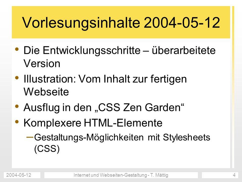 2004-05-12Internet und Webseiten-Gestaltung - T. Mättig4 Vorlesungsinhalte 2004-05-12 Die Entwicklungsschritte – überarbeitete Version Illustration: V
