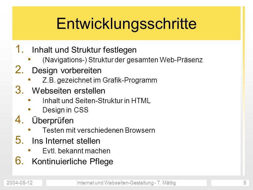 2004-05-12Internet und Webseiten-Gestaltung - T. Mättig5 Entwicklungsschritte 1. Inhalt und Struktur festlegen (Navigations-) Struktur der gesamten We