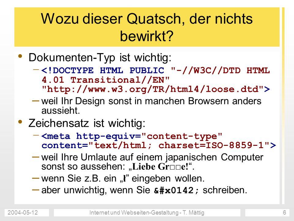 2004-05-12Internet und Webseiten-Gestaltung - T. Mättig6 Wozu dieser Quatsch, der nichts bewirkt? Dokumenten-Typ ist wichtig: – – weil Ihr Design sons