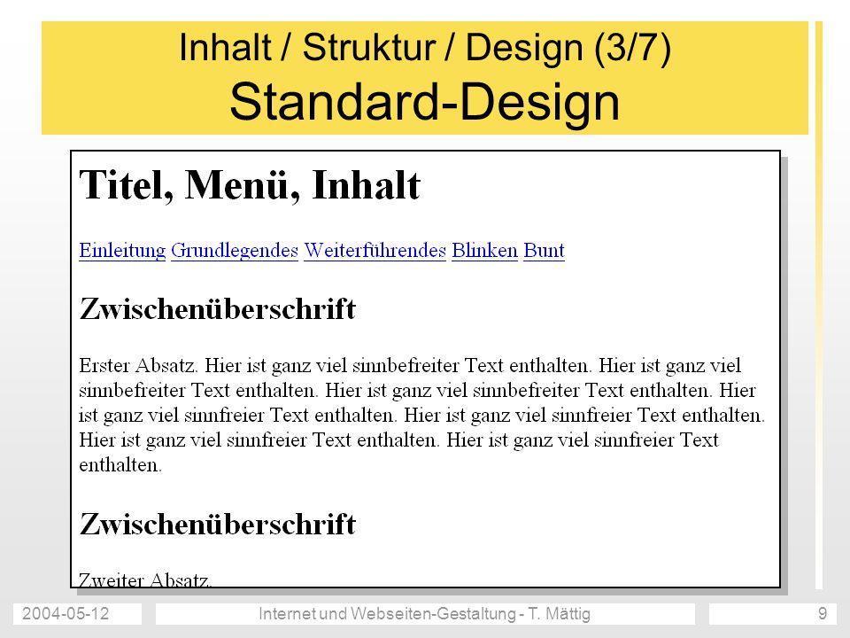 2004-05-12Internet und Webseiten-Gestaltung - T. Mättig9 Inhalt / Struktur / Design (3/7) Standard-Design