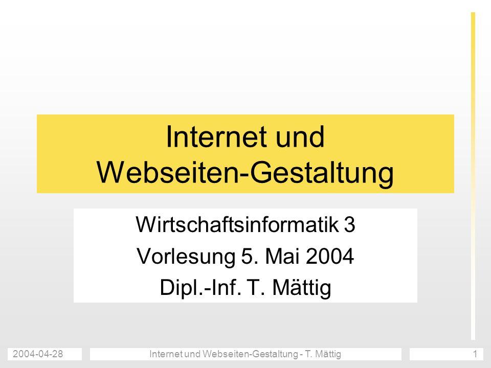 2004-04-28Internet und Webseiten-Gestaltung - T. Mättig1 Internet und Webseiten-Gestaltung Wirtschaftsinformatik 3 Vorlesung 5. Mai 2004 Dipl.-Inf. T.