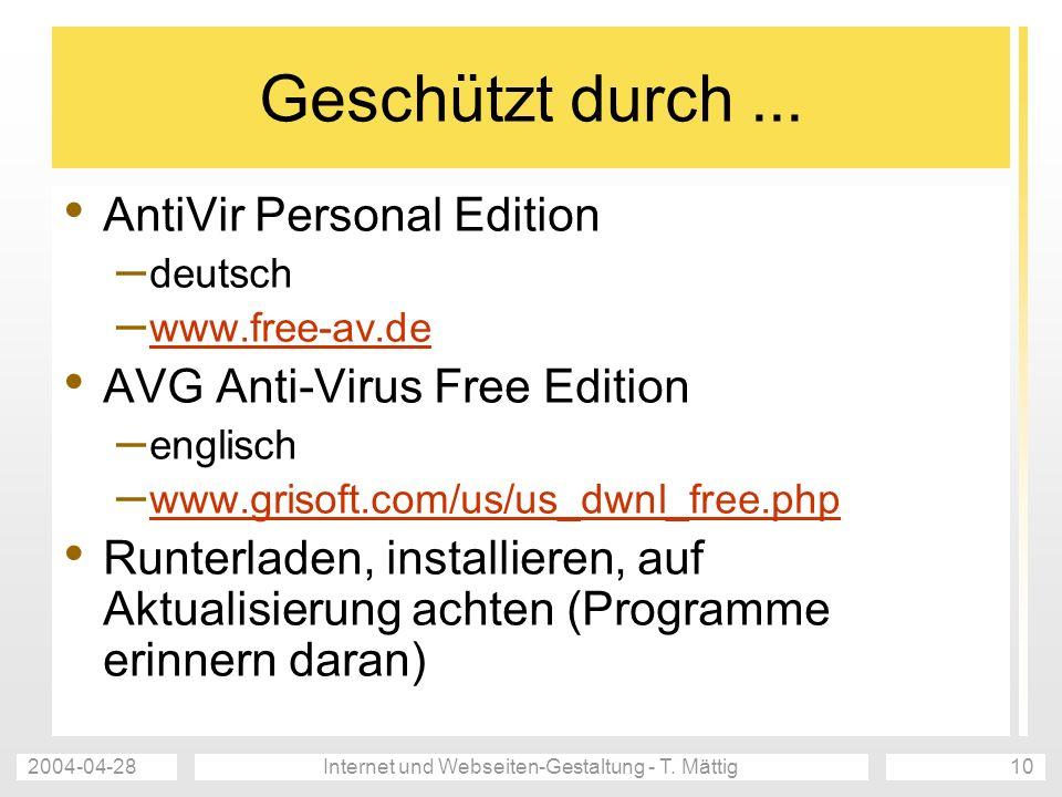 2004-04-28Internet und Webseiten-Gestaltung - T. Mättig10 Geschützt durch... AntiVir Personal Edition – deutsch – www.free-av.de www.free-av.de AVG An