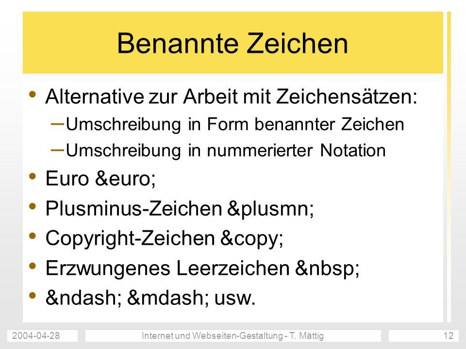 2004-04-28Internet und Webseiten-Gestaltung - T. Mättig12 Benannte Zeichen Alternative zur Arbeit mit Zeichensätzen: – Umschreibung in Form benannter