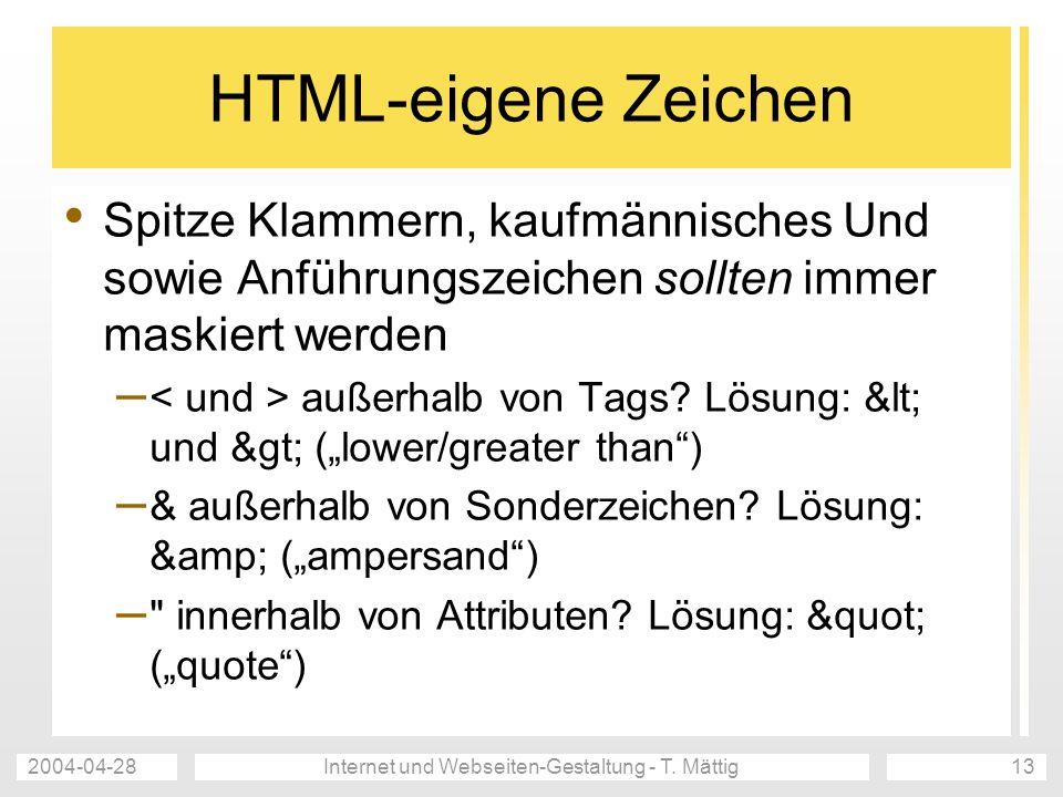 2004-04-28Internet und Webseiten-Gestaltung - T. Mättig13 HTML-eigene Zeichen Spitze Klammern, kaufmännisches Und sowie Anführungszeichen sollten imme