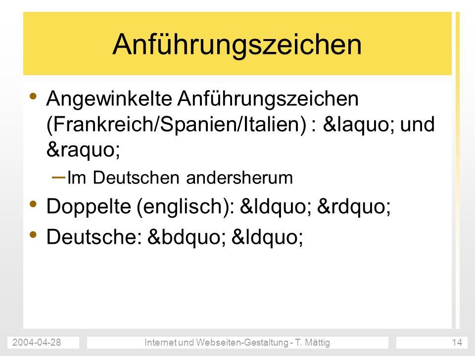 2004-04-28Internet und Webseiten-Gestaltung - T. Mättig14 Anführungszeichen Angewinkelte Anführungszeichen (Frankreich/Spanien/Italien) : « und
