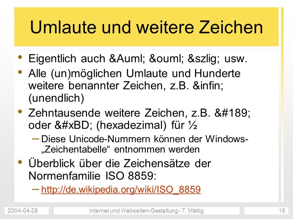 2004-04-28Internet und Webseiten-Gestaltung - T. Mättig15 Umlaute und weitere Zeichen Eigentlich auch Ä ö ß usw. Alle (un)möglichen Um