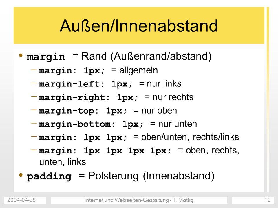 2004-04-28Internet und Webseiten-Gestaltung - T. Mättig19 Außen/Innenabstand margin = Rand (Außenrand/abstand) – margin: 1px; = allgemein – margin-lef