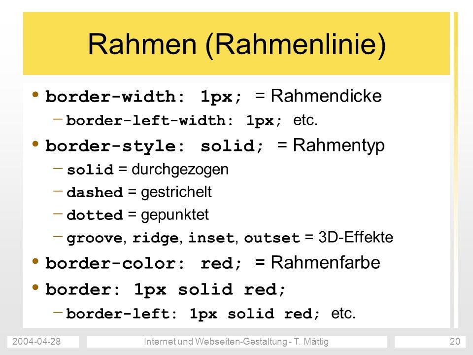 2004-04-28Internet und Webseiten-Gestaltung - T. Mättig20 Rahmen (Rahmenlinie) border-width: 1px; = Rahmendicke – border-left-width: 1px; etc. border-