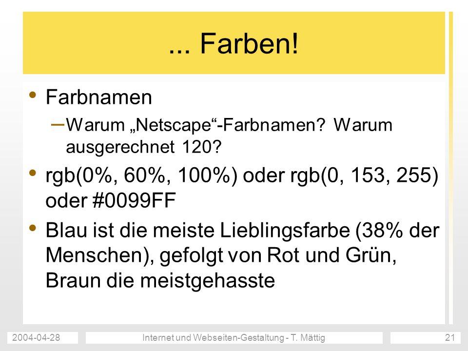 2004-04-28Internet und Webseiten-Gestaltung - T. Mättig21... Farben! Farbnamen – Warum Netscape-Farbnamen? Warum ausgerechnet 120? rgb(0%, 60%, 100%)