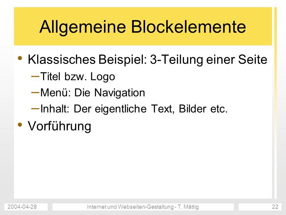 2004-04-28Internet und Webseiten-Gestaltung - T. Mättig22 Allgemeine Blockelemente Klassisches Beispiel: 3-Teilung einer Seite – Titel bzw. Logo – Men