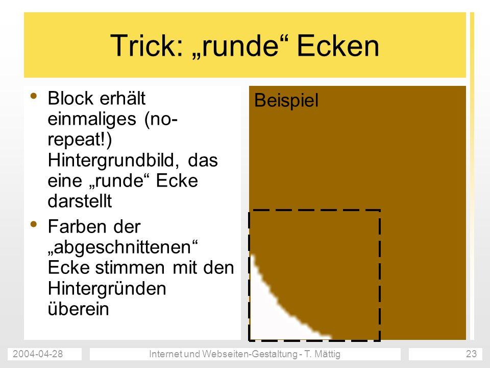 2004-04-28Internet und Webseiten-Gestaltung - T. Mättig23 Trick: runde Ecken Block erhält einmaliges (no- repeat!) Hintergrundbild, das eine runde Eck