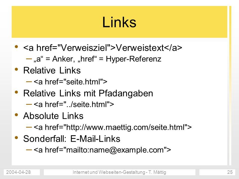 2004-04-28Internet und Webseiten-Gestaltung - T. Mättig25 Links Verweistext – a = Anker, href = Hyper-Referenz Relative Links – Relative Links mit Pfa