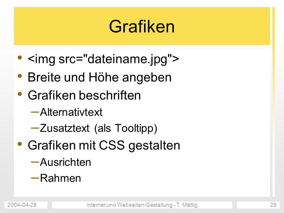 2004-04-28Internet und Webseiten-Gestaltung - T. Mättig29 Grafiken Breite und Höhe angeben Grafiken beschriften – Alternativtext – Zusatztext (als Too