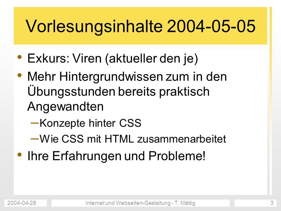 2004-04-28Internet und Webseiten-Gestaltung - T. Mättig3 Vorlesungsinhalte 2004-05-05 Exkurs: Viren (aktueller den je) Mehr Hintergrundwissen zum in d