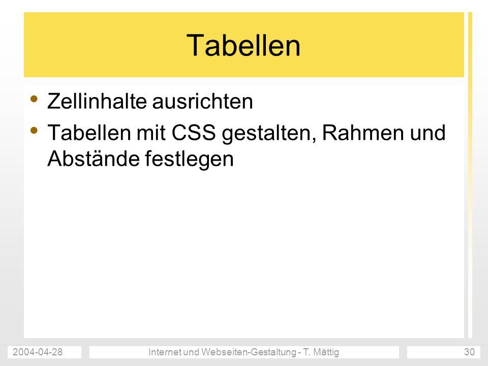 2004-04-28Internet und Webseiten-Gestaltung - T. Mättig30 Tabellen Zellinhalte ausrichten Tabellen mit CSS gestalten, Rahmen und Abstände festlegen