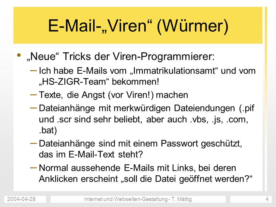 2004-04-28Internet und Webseiten-Gestaltung - T. Mättig4 E-Mail-Viren (Würmer) Neue Tricks der Viren-Programmierer: – Ich habe E-Mails vom Immatrikula