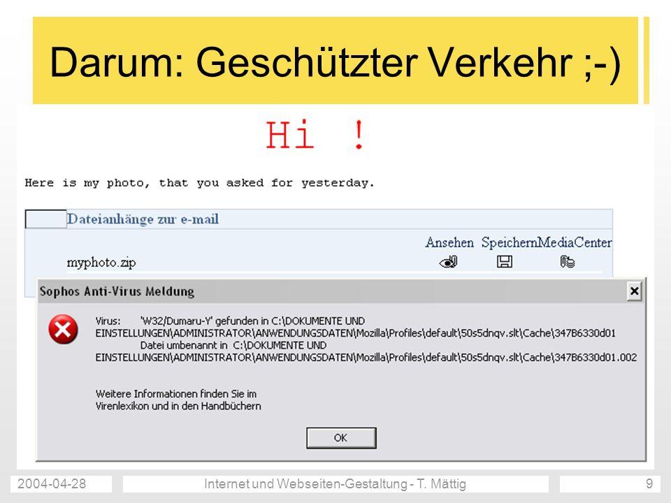 2004-04-28Internet und Webseiten-Gestaltung - T. Mättig9 Darum: Geschützter Verkehr ;-)