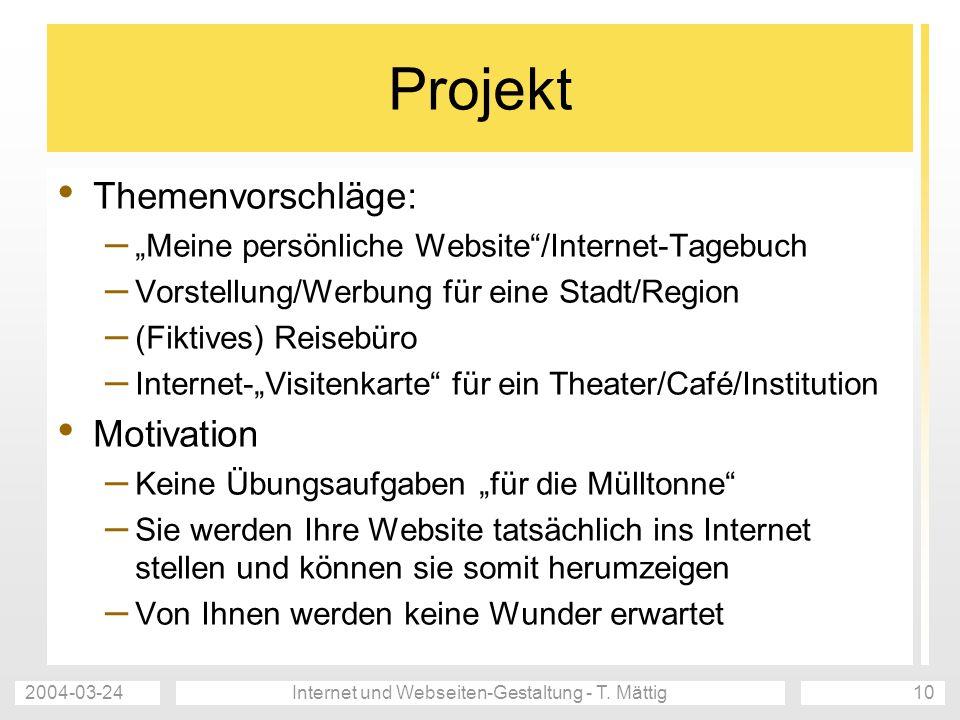 2004-03-24Internet und Webseiten-Gestaltung - T. Mättig10 Projekt Themenvorschläge: – Meine persönliche Website/Internet-Tagebuch – Vorstellung/Werbun
