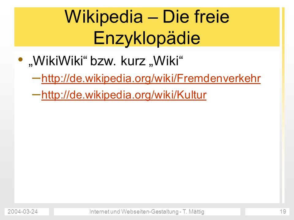 2004-03-24Internet und Webseiten-Gestaltung - T. Mättig19 Wikipedia – Die freie Enzyklopädie WikiWiki bzw. kurz Wiki – http://de.wikipedia.org/wiki/Fr