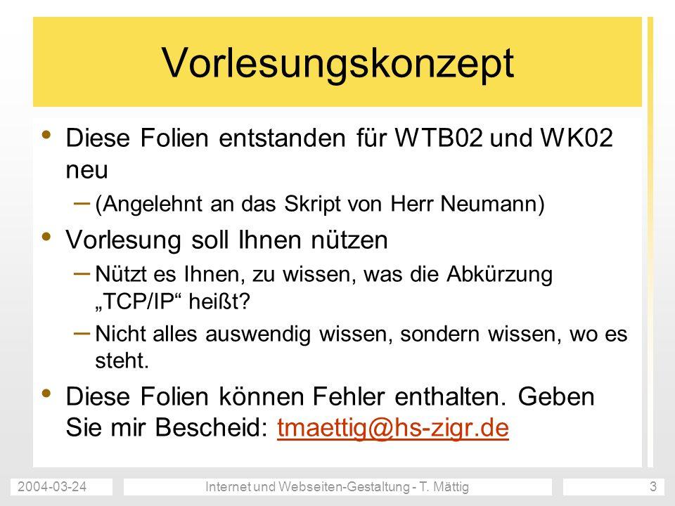 2004-03-24Internet und Webseiten-Gestaltung - T. Mättig3 Vorlesungskonzept Diese Folien entstanden für WTB02 und WK02 neu – (Angelehnt an das Skript v