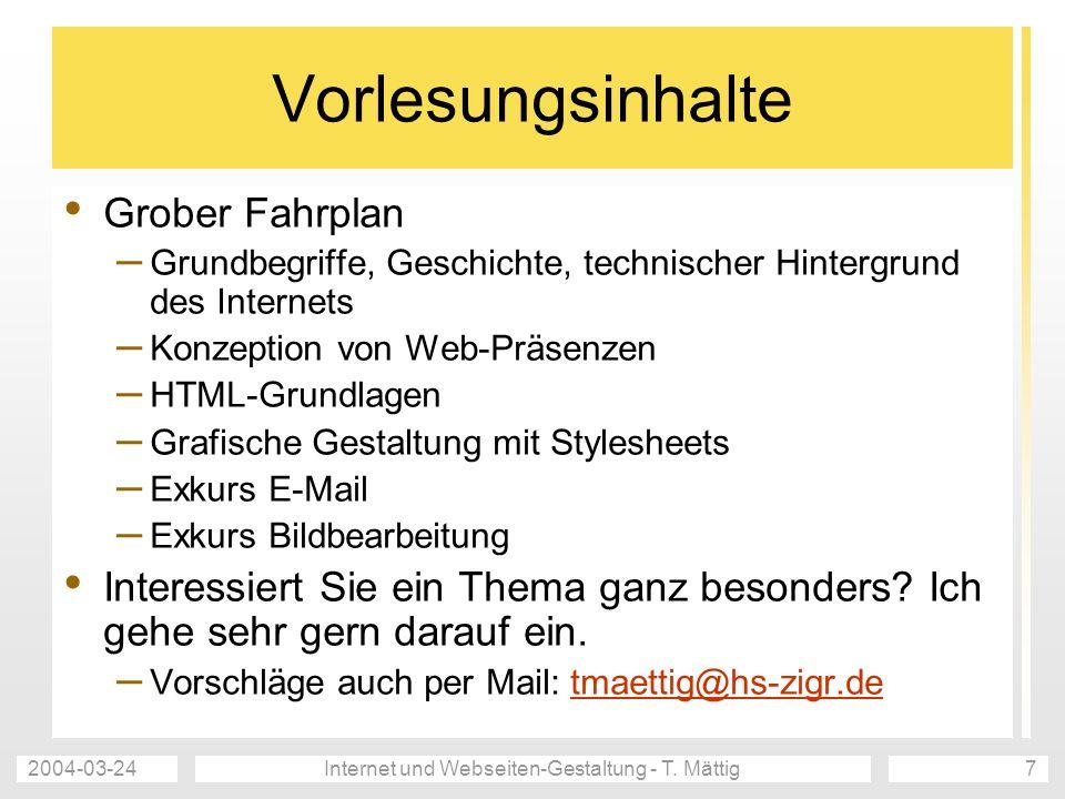2004-03-24Internet und Webseiten-Gestaltung - T. Mättig7 Vorlesungsinhalte Grober Fahrplan – Grundbegriffe, Geschichte, technischer Hintergrund des In