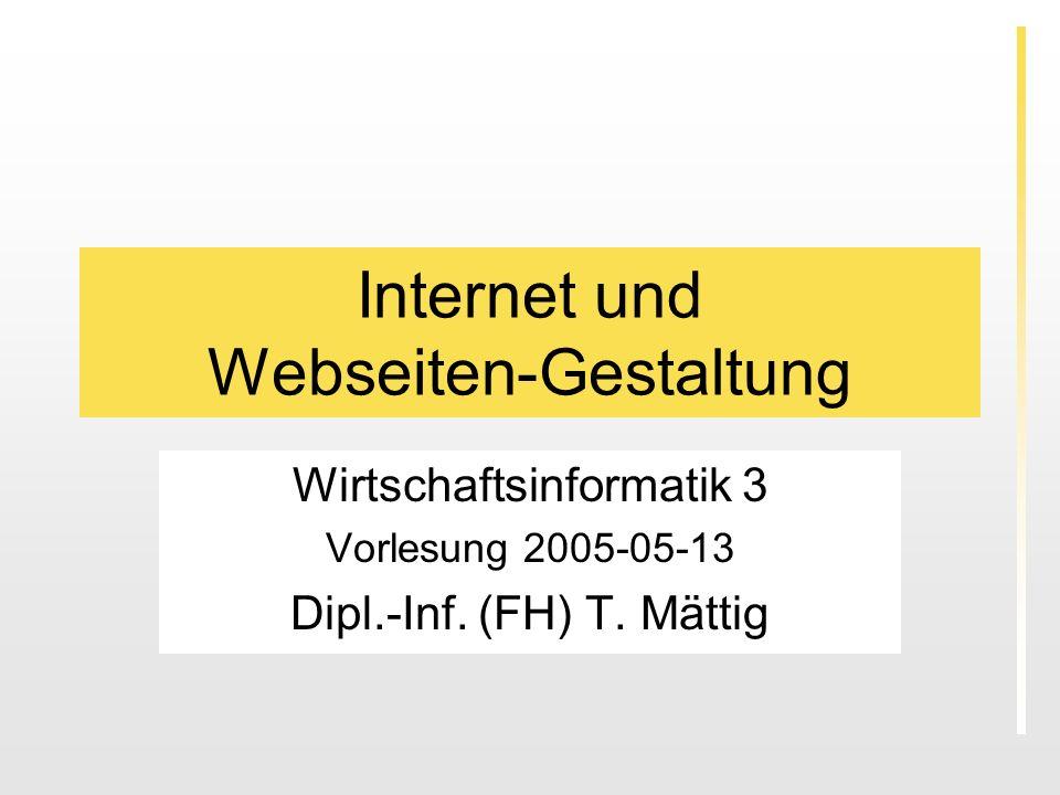 Internet und Webseiten-Gestaltung Wirtschaftsinformatik 3 Vorlesung 2005-05-13 Dipl.-Inf. (FH) T. Mättig