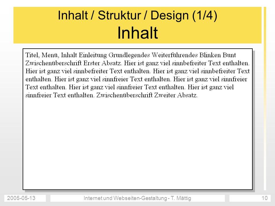 2005-05-13Internet und Webseiten-Gestaltung - T. Mättig10 Inhalt / Struktur / Design (1/4) Inhalt