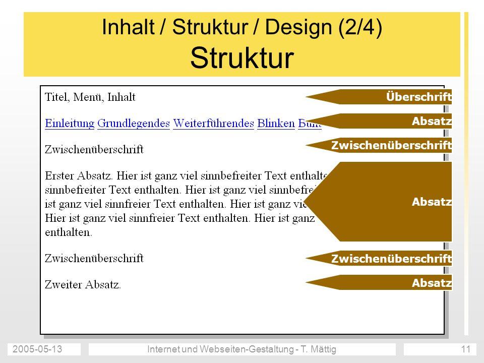2005-05-13Internet und Webseiten-Gestaltung - T. Mättig11 Inhalt / Struktur / Design (2/4) Struktur Überschrift Zwischenüberschrift Absatz Zwischenübe