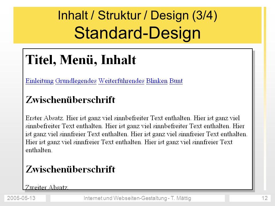 2005-05-13Internet und Webseiten-Gestaltung - T. Mättig12 Inhalt / Struktur / Design (3/4) Standard-Design