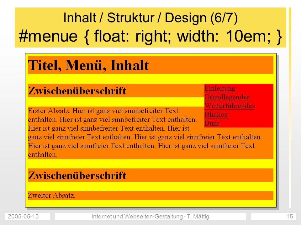2005-05-13Internet und Webseiten-Gestaltung - T. Mättig15 Inhalt / Struktur / Design (6/7) #menue { float: right; width: 10em; }