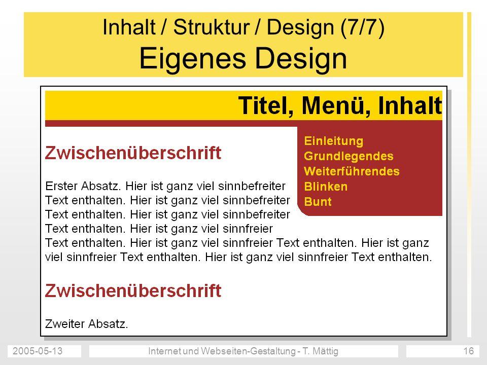 2005-05-13Internet und Webseiten-Gestaltung - T. Mättig16 Inhalt / Struktur / Design (7/7) Eigenes Design