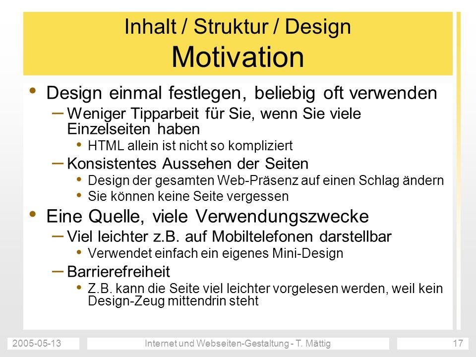 2005-05-13Internet und Webseiten-Gestaltung - T. Mättig17 Inhalt / Struktur / Design Motivation Design einmal festlegen, beliebig oft verwenden – Weni