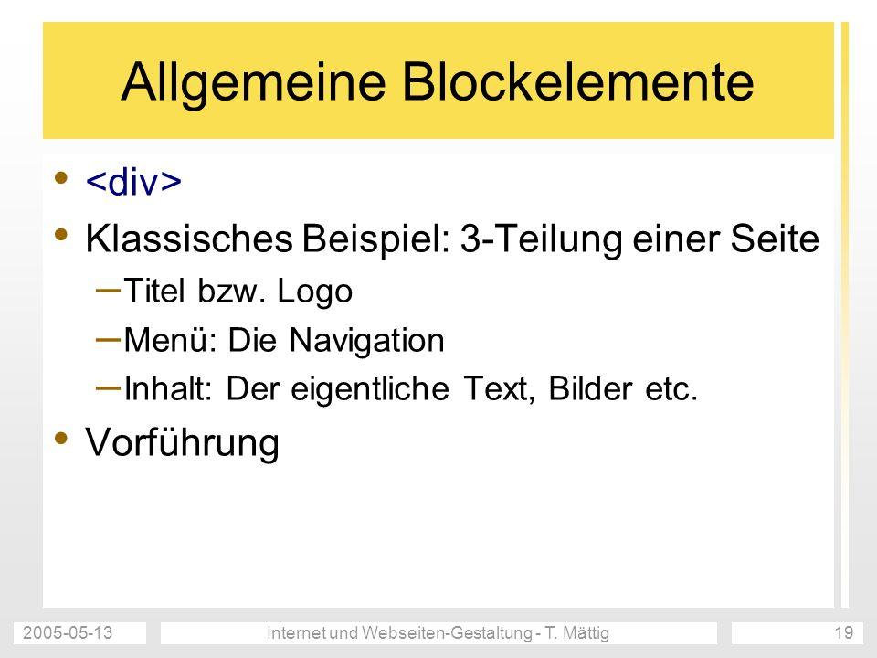 2005-05-13Internet und Webseiten-Gestaltung - T. Mättig19 Allgemeine Blockelemente Klassisches Beispiel: 3-Teilung einer Seite – Titel bzw. Logo – Men