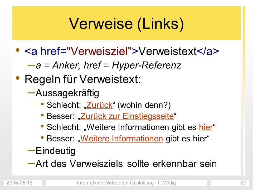2005-05-13Internet und Webseiten-Gestaltung - T. Mättig20 Verweise (Links) Verweistext – a = Anker, href = Hyper-Referenz Regeln für Verweistext: – Au