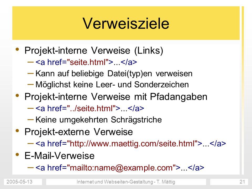 2005-05-13Internet und Webseiten-Gestaltung - T. Mättig21 Verweisziele Projekt-interne Verweise (Links) –... – Kann auf beliebige Datei(typ)en verweis