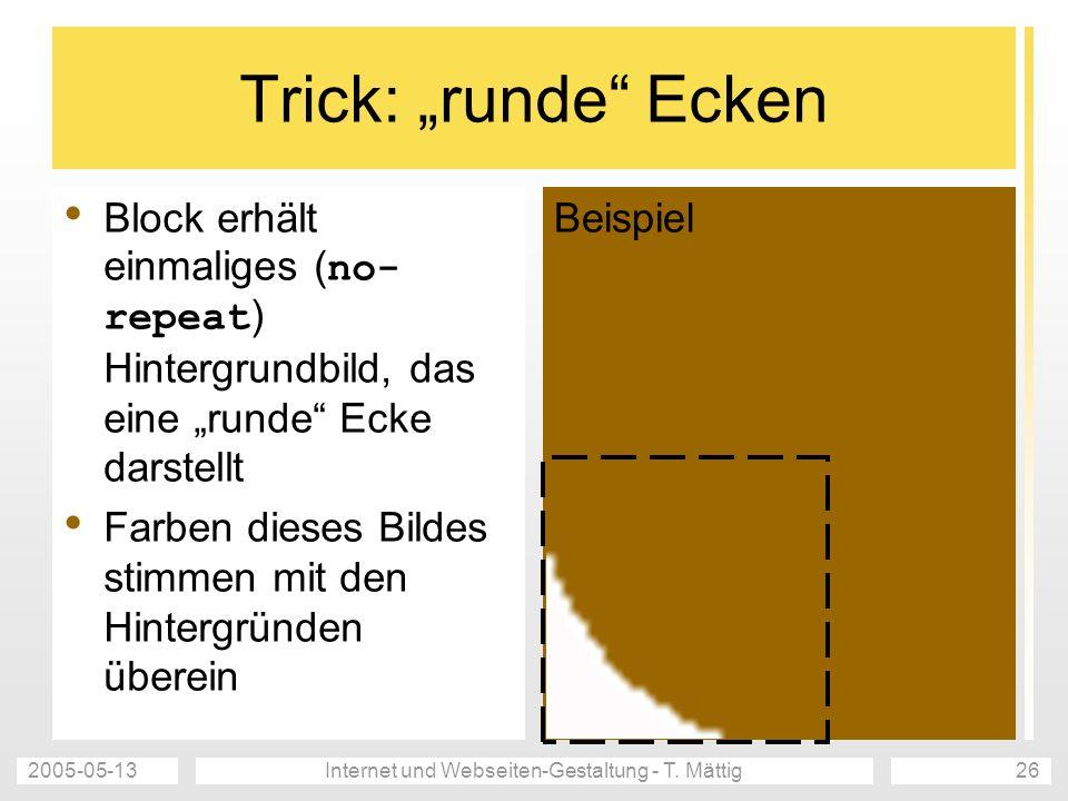 2005-05-13Internet und Webseiten-Gestaltung - T. Mättig26 Trick: runde Ecken Block erhält einmaliges ( no- repeat ) Hintergrundbild, das eine runde Ec